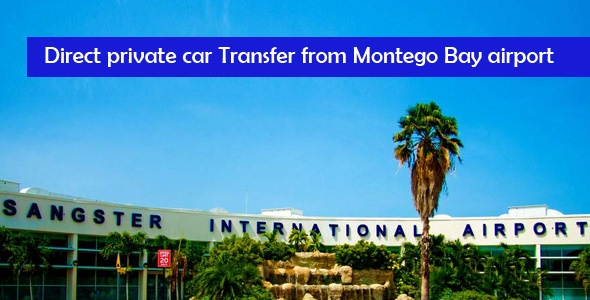 Direct private car Transfer from Montego Bay airport